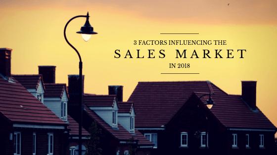 3 Factors Influencing The Sales Market In 2018
